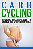 Carb Cycling: how to use the carb cycling diet to maximize your weight loss potential