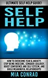 Self Help: Ultimate Self Help Guide! - How To Overcome Fear & Anxiety, Stop Being Insecure, Conquer Jealousy, Boost Confidence And Self Esteem, And Build ... Anxiety Management, Social Skills)