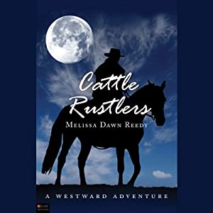 Cattle Rustlers: A Westward Adventure | [Melissa Dawn Reedy]