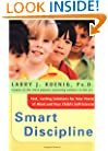 Smart Discipline: Fast, Lasting Solutions for Your Peace of Mind and Your Child's Self-Esteem