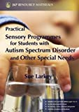 Practical Sensory Programmes: For Students With Autism Spectrum Disorders