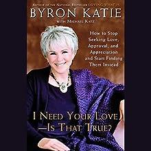 I Need Your Love, Is That True? | Livre audio Auteur(s) : Byron Katie Narrateur(s) : Byron Katie