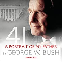 41: A Portrait of My Father (       UNABRIDGED) by George W. Bush Narrated by George W. Bush