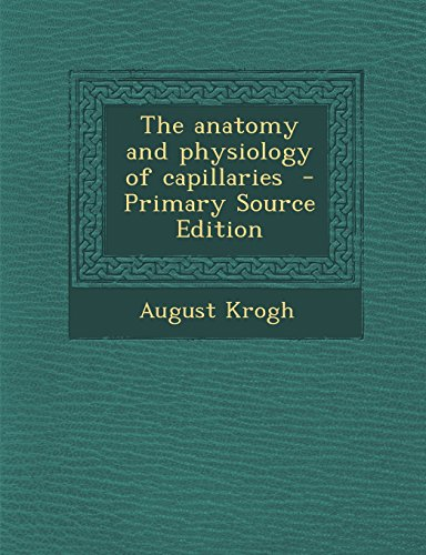 The Anatomy and Physiology of Capillaries - Primary Source Edition