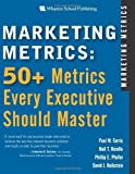 Marketing Metrics: 50+ Metrics Every Executive Should Master 1st (first) Edition by Farris, Paul W., Bendle, Neil T., Pfeifer, Phillip E., Reibs (2006)