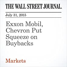 Exxon Mobil, Chevron Put Squeeze on Buybacks (       UNABRIDGED) by Spencer Jakab Narrated by Ken Borgers