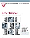 img - for Harvard Medical School Better Balance: Easy exercises to improve stability and prevent falls (Harvard Medical School Special Health Reports) book / textbook / text book