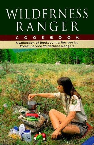Wilderness Ranger Cookbook by Forest Service Wilderness Rangers