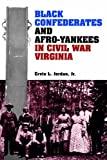 Ervin L. Jordan Black Confederates and Afro-Yankees in Civil War Virginia (A Nation Divided: New Studies in Civil War History) (Nation Divided: Studies in the Civil War Era)