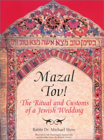 Mazal Tov!: The Ritual and Customs of a Jewish Wedding, Shire,Michael/Shire,Michael,Dr