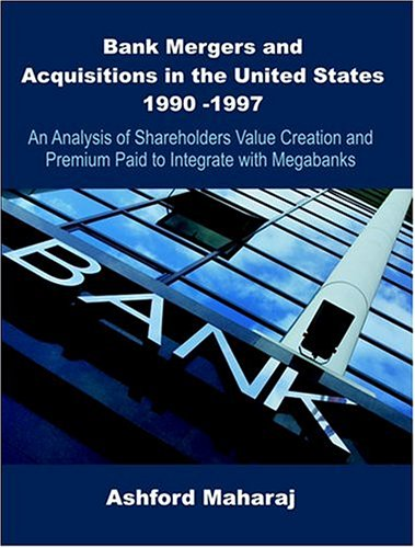 Bank Mergers and Acquisitions in the United States 1990 -1997: An Analysis of Shareholders Value Creation and Premium Pa