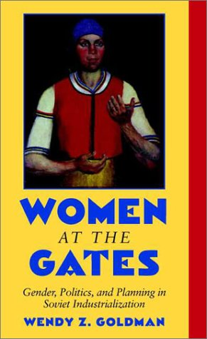 Women at the Gates: Gender and Industry in Stalin's Russia