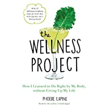 The Wellness Project: How I Learned to Do Right by My Body, Without Giving Up My Life Audiobook by Phoebe Lapine Narrated by Phoebe Lapine
