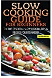 img - for Slow Cooking Guide for Beginners: The Top Essential Slow Cooking Tips & Recipes for Beginners! book / textbook / text book