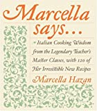 : Marcella Says...: Italian Cooking Wisdom from the Legendary Teacher's Master Classes, with 120 of Her Irresistible New Recipes