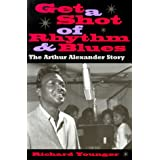 "Get a Shot of Rhythm and Blues: The Arthur Alexander Storyvon ""Richard Younger"""