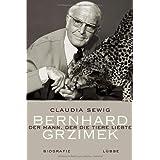 """Der Mann, der die Tiere liebte: Bernhard Grzimekvon """"Claudia Sewig"""""""