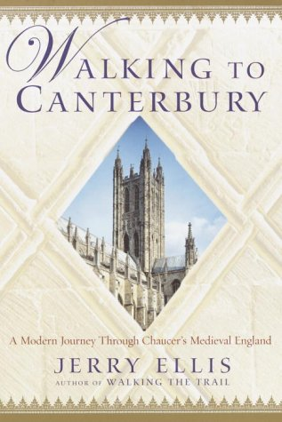 Walking to Canterbury: A Modern Journey Through Chaucer's Medieval England, Ellis, Jerry