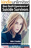 The Near-Death Experiences of Suicide Survivors: Suicide Survivors Describe What Happens... (Near Death Experiences)