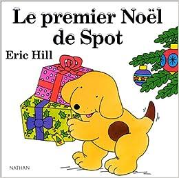 spot le premier noel de spot french edition hill e 9782092713037 books