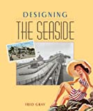 cover of Designing the Seaside: Architecture, Society and Nature
