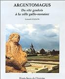 echange, troc Gérard Coulon - Argentomagus: Du site gaulois à la ville gallo-romaine
