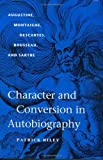 Character and Conversion in Autobiography: Augustine, Montaigne, Descartes, Rousseau, and Sartre (0813922925) by Riley, Patrick