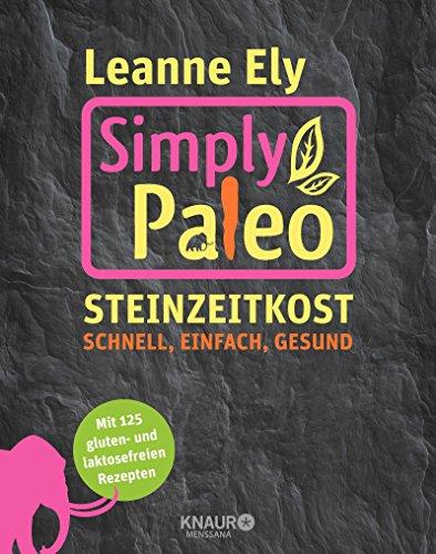 Simply Paleo: Steinzeitkost - schnell, einfach, gesund