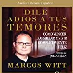 Dile Adios a tus Temores [How to Overcome Fear] | Marcos Witt