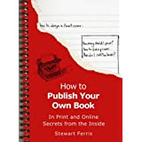 How to Publish Your Own Book: Secrets from the Insideby Stewart Ferris