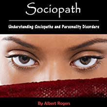Sociopath: Understanding Sociopaths and Personality Disorders Audiobook by Albert Rogers Narrated by Ramon Lopez