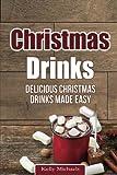 Christmas Drinks: Delicious Christmas Drinks Made Easy (Christmas Recipes) (Volume 7)