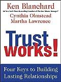 Trust Works!: Four Keys to Building Lasting Relationships
