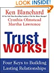 Trust Works!: Four Keys to Building L...