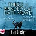 Thrice the Brinded Cat Hath Mew'd: Flavia de Luce, Book 8 Audiobook by Alan Bradley Narrated by Sophie Aldred