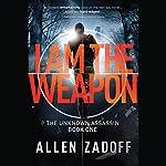 I Am the Weapon: The Unknown Assasin, Book 1 | Allen Zadoff