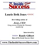 Laurie Beth Jones Interviewed by Randy Gilbert on <i>The Inside Success Show</i>: The author of <i>Jesus CEO</i> offers tips and strategies as she talks about her recent best-seller