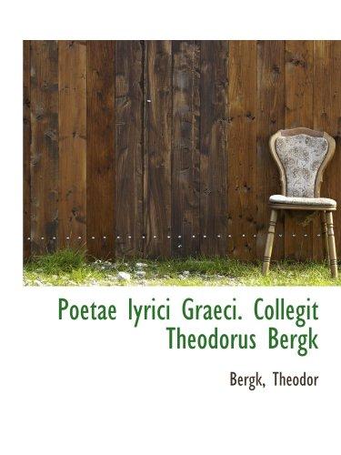 Poetae lyrici Graeci. Collegit Theodorus Bergk