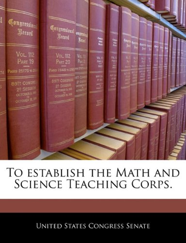 To establish the Math and Science Teaching Corps.