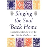 Singing the Soul Back Home: Shamanism in Daily Lifeby Caitlin Matthews