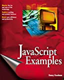 JavaScript Examples Bible: The Essential Companion to JavaScript Bible (0764548557) by Goodman, Danny