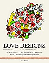 Love Designs: 70 Romantic Love Patterns To Release Your Creativity And Happiness! (relaxation, Stress Free, Art Therapy)