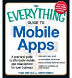 The Everything Guide to Mobile Apps: A Practical Guide to