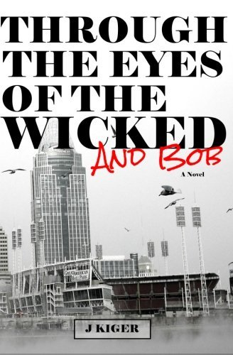 Through the Eyes of the Wicked...and Bob by J Kiger (2015-11-14)