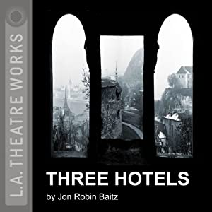 Three Hotels | [Jon Robin Baitz]