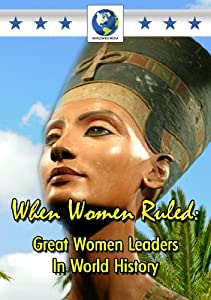 When Women Ruled: Great Women Leaders in World