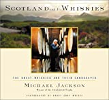 Scotland and Its Whiskies: The Great Whiskies and Their Landscapes (0151009422) by Jackson, Michael