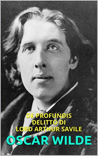 Oscar Wilde - Il delitto di lord Arthur Savile. De Profundis.: Fotografie dello scrittore, di amici e parenti. (Italian Edition)