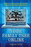 Your Family Tree On-line: How to Trace Your Ancestry from Your Own Computer