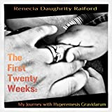 img - for The First 20 Weeks: My Journey with Hyperemesis Gravidarum book / textbook / text book